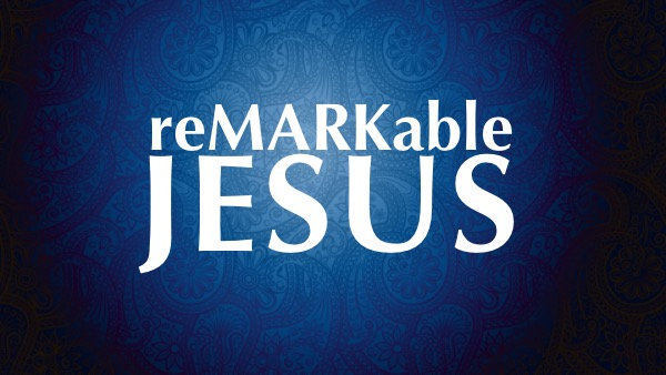 reMARKable JESUS Mark 7:24-37
