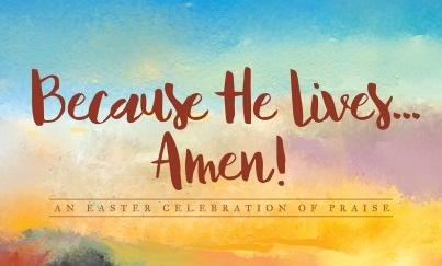 Because He Lives, Amen!