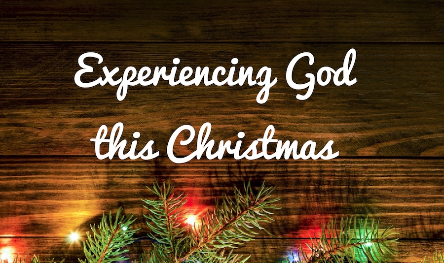 Experiencing God this Christmas Week 1