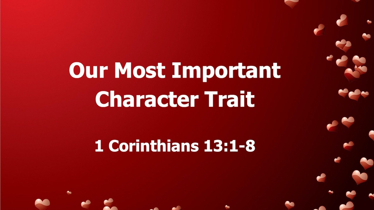 Our Most Important Character Trait 1 Corinthians 13:1-8