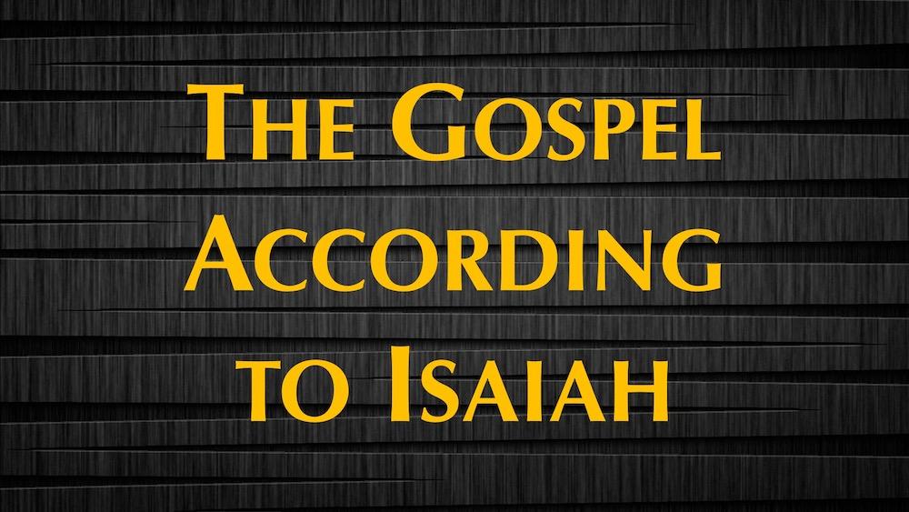 The Gospel According to Isaiah